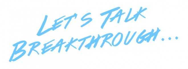 Let's Talk Breakthrough…