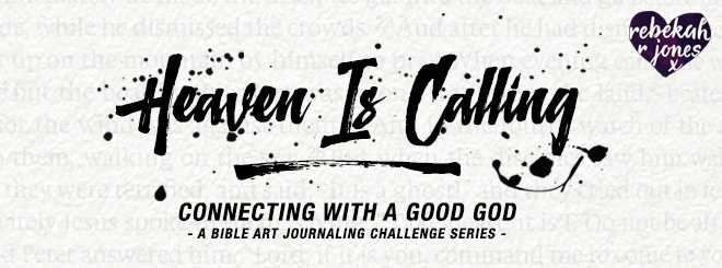 Heaven Is Calling - A Bible Art Journaling Challenge Series